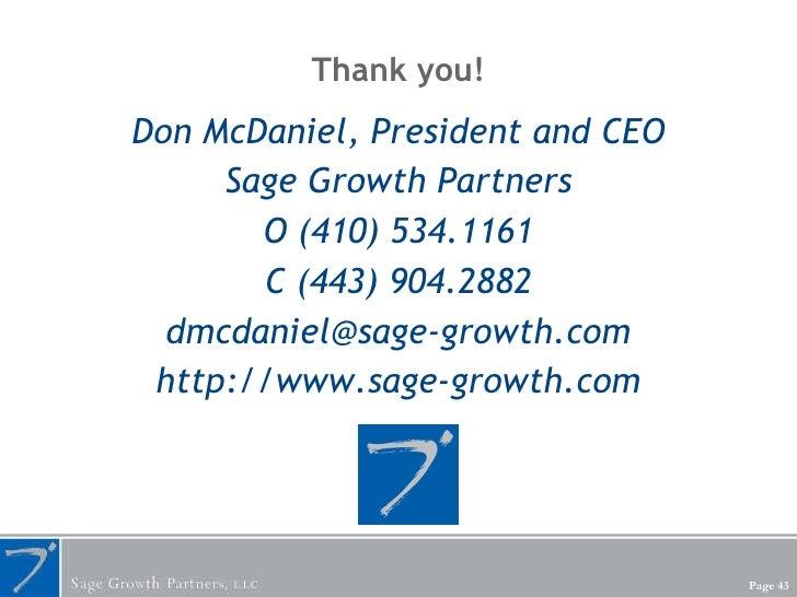 Thank you! <ul><li>Don McDaniel, President and CEO </li></ul><ul><li>Sage Growth Partners </li></ul><ul><li>O (410) 534.11...
