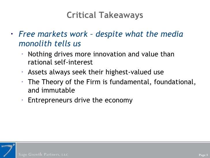 Critical Takeaways <ul><li>Free markets work – despite what the media monolith tells us </li></ul><ul><ul><li>Nothing driv...