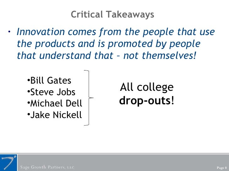 Critical Takeaways <ul><li>Innovation comes from the people that use the products and is promoted by people that understan...