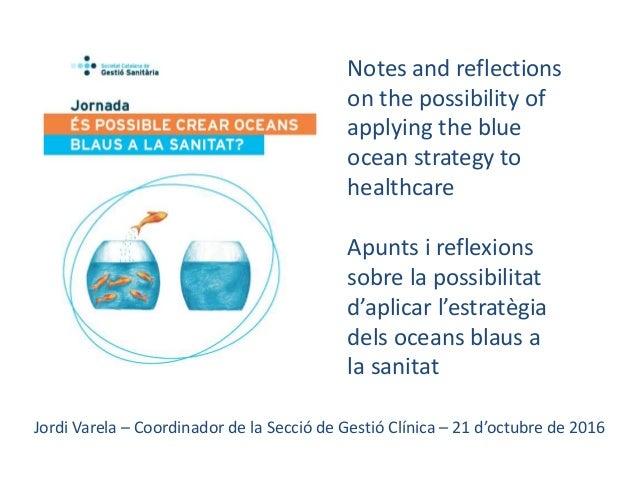 Apunts i reflexions sobre la possibilitat d'aplicar l'estratègia dels oceans blaus a la sanitat Notes and reflections on t...