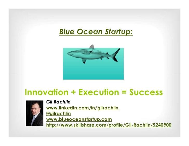 Blue Ocean Startup:Innovation + Execution = Success    Gil Rachlin    www.linkedin.com/in/gilrachlin    @gilrachlin    www...