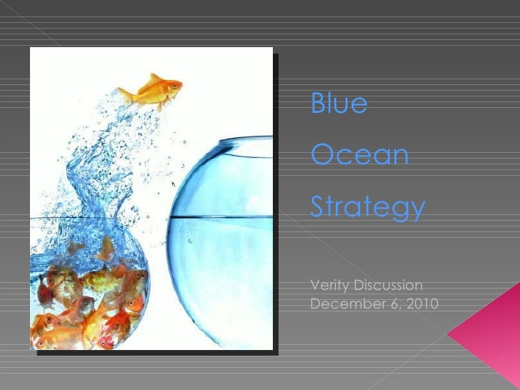 Blue  Ocean  Strategy Verity Discussion December 6, 2010