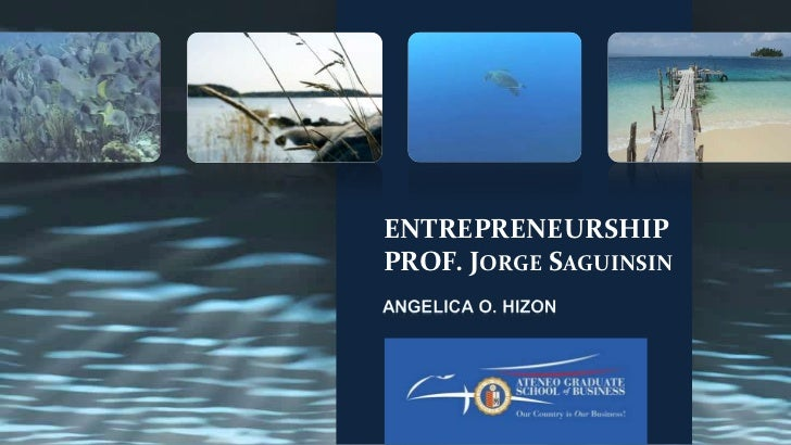 ENTREPRENEURSHIPPROF. Jorge Saguinsin<br />ANGELICA O. HIZON<br />
