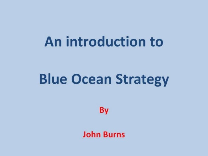 Introduction to Blue Ocean StrategyRed Ocean StrategyHead to Head Competition•   Compete in existing markets•   Beat the c...