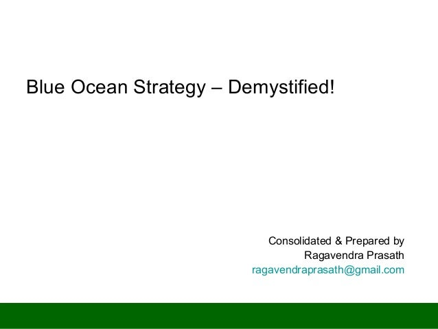 Confidential B - InternalBlue Ocean Strategy – Demystified!Consolidated & Prepared byRagavendra Prasathragavendraprasath@g...