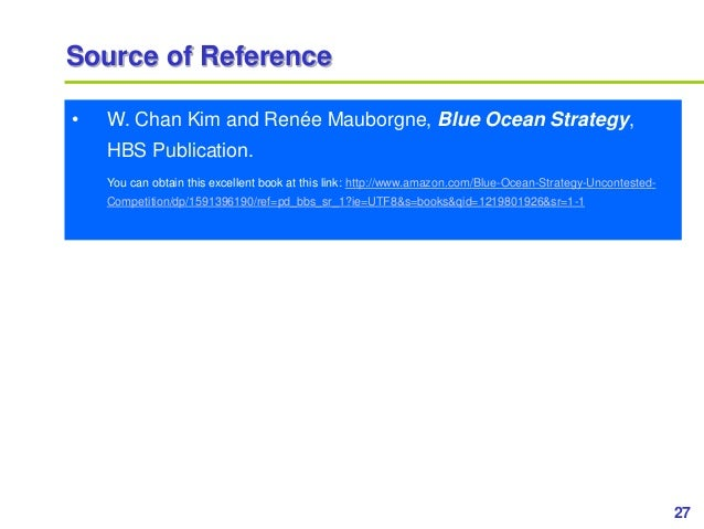 27www.study Marketing.org Source of Reference • W. Chan Kim and Renée Mauborgne, Blue Ocean Strategy, HBS Publication. You...