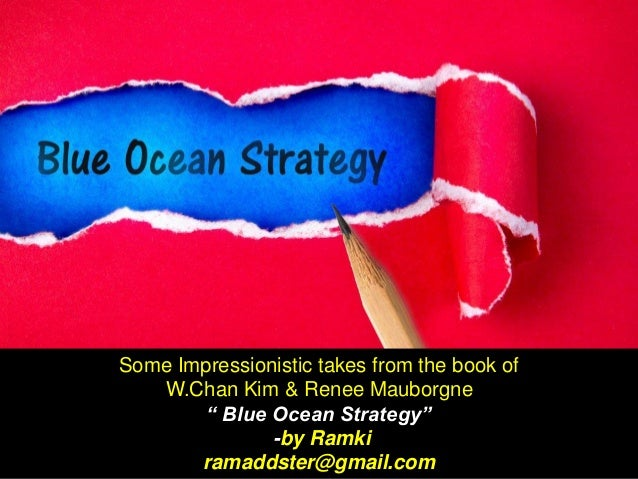 """Some Impressionistic takes from the book of W.Chan Kim & Renee Mauborgne """" Blue Ocean Strategy"""" -by Ramki ramaddster@gmail..."""