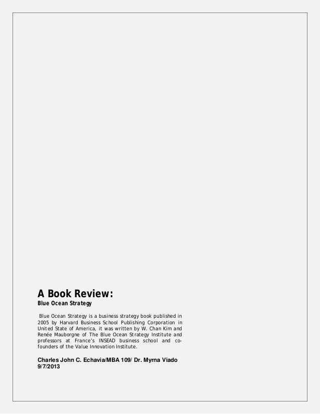 A Book Review: Blue Ocean Strategy  Blue Ocean Strategy is a business strategy book published in 2005 by Harvard Business ...