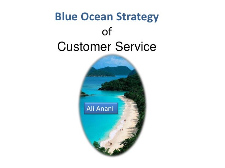 Blue Ocean Strategy        ofCustomer Service     Ali Anani