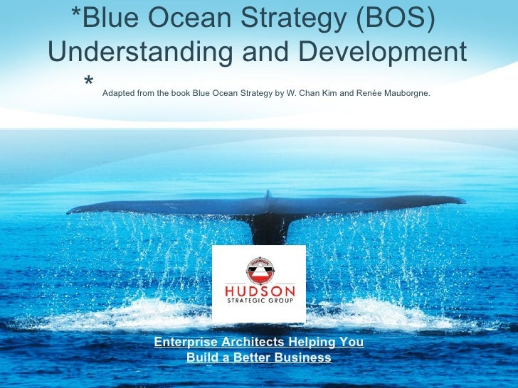*Blue Ocean Strategy (BOS)Understanding and Development  *Adapted from the book Blue Ocean Strategy by W. Chan Kim and Ren...