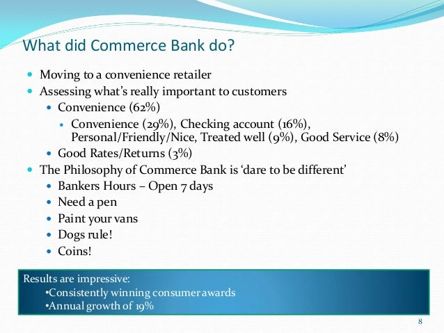 What did Commerce Bank do? Moving to a convenience retailer Assessing what's really important to customers     Convenie...