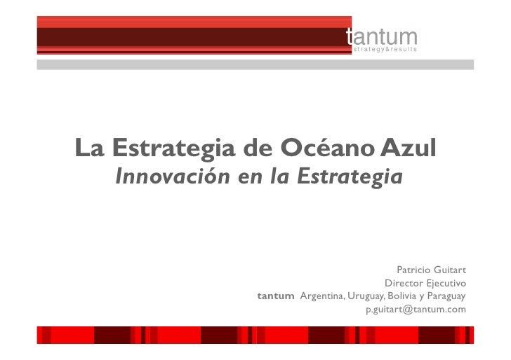 La Estrategia de Océano Azul    Innovación en la Estrategia                                                Patricio Guitar...