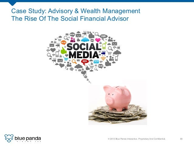 © 2013 Blue Panda Interactive. Proprietary And Confidential.! 48! Case Study: Advisory & Wealth Management The Rise Of The ...