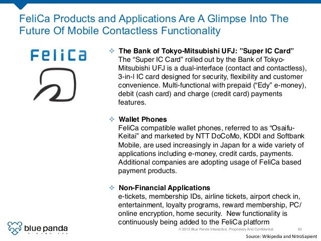 © 2013 Blue Panda Interactive. Proprietary And Confidential.! 92! FeliCa Products and Applications Are A Glimpse Into The F...