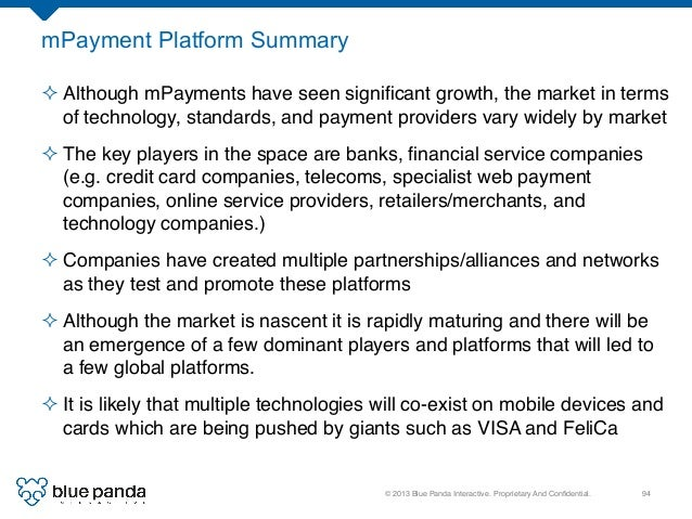 © 2013 Blue Panda Interactive. Proprietary And Confidential.! 94! mPayment Platform Summary ²Although mPayments have seen...