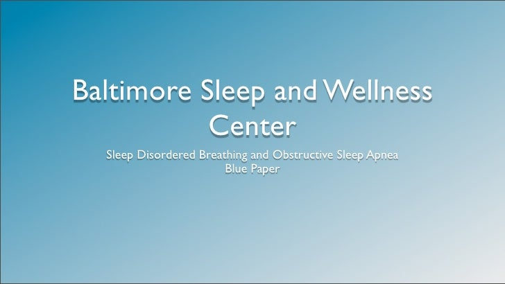 Baltimore Sleep and Wellness            Center   Sleep Disordered Breathing and Obstructive Sleep Apnea                   ...