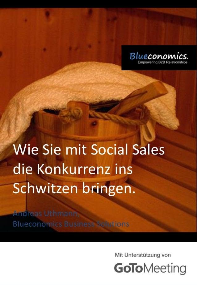 Wie Sie mit Social Sales die Konkurrenz ins Schwitzen bringen. Andreas Uthmann, Blueconomics Business Solutions