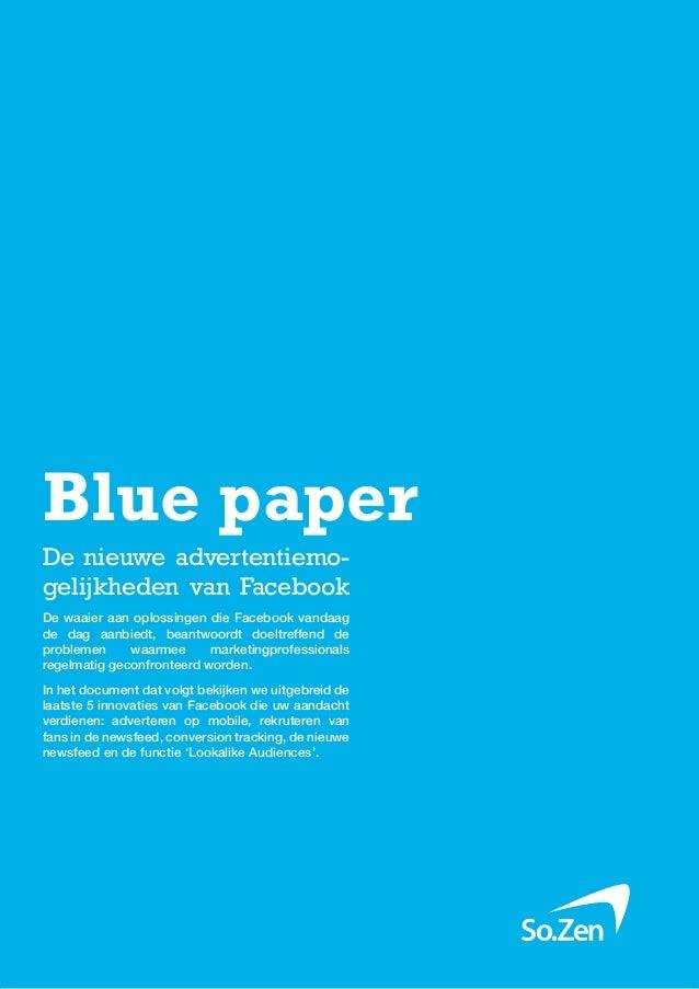 Blue paper: Nieuwigheden FacebookBlue paperDe nieuwe advertentiemo-gelijkheden van FacebookDe waaier aan oplossingen die F...
