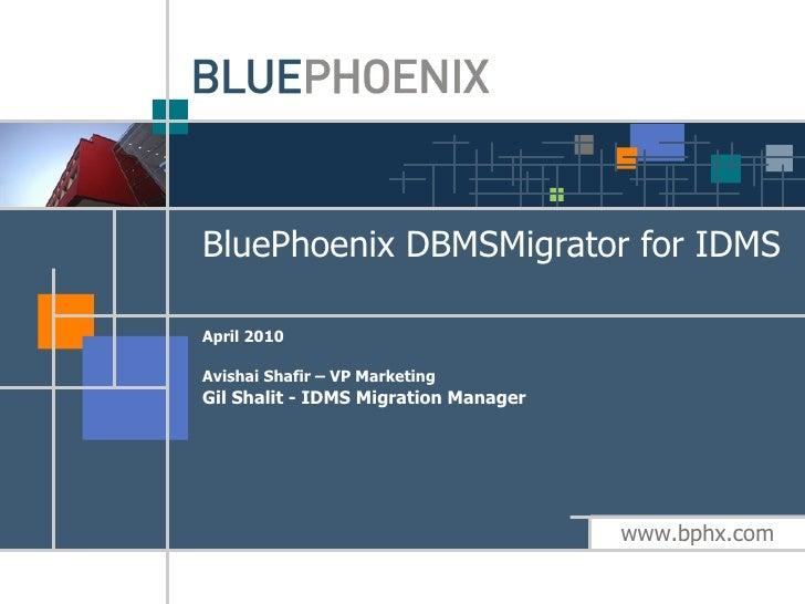BluePhoenix DBMSMigrator for IDMS April 2010 Avishai Shafir – VP Marketing Gil Shalit - IDMS Migration Manager