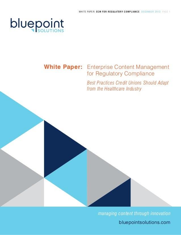 WHITE PAPER: ECM FOR REGULATORY COMPLIANCE DECEMBER 2013 PAGE 1 Enterprise Content Management for Regulatory Compliance Be...