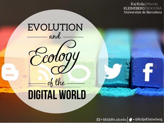 Kaj Kolja KLEINEBERG Marián BOGUÑÁ @KoljaKleineberg Universitat de Barcelona kkl@ffn.ub.edu EVOLUTION and Digital world Ec...