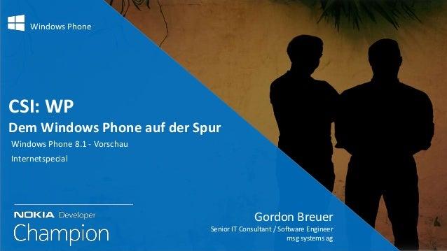 Windows Phone  CSI: WP Dem Windows Phone auf der Spur Windows Phone 8.1 - Vorschau Internetspecial  Gordon Breuer Senior I...