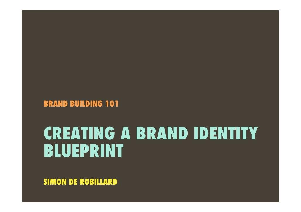 BRAND BUILDING 101    CREATING A BRAND IDENTITY BLUEPRINT SIMON DE ROBILLARD