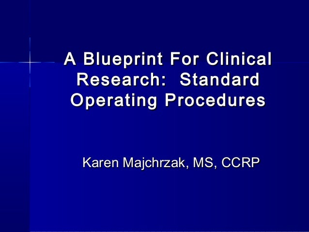 A Blueprint For ClinicalA Blueprint For Clinical Research: StandardResearch: Standard Operating ProceduresOperating Proced...