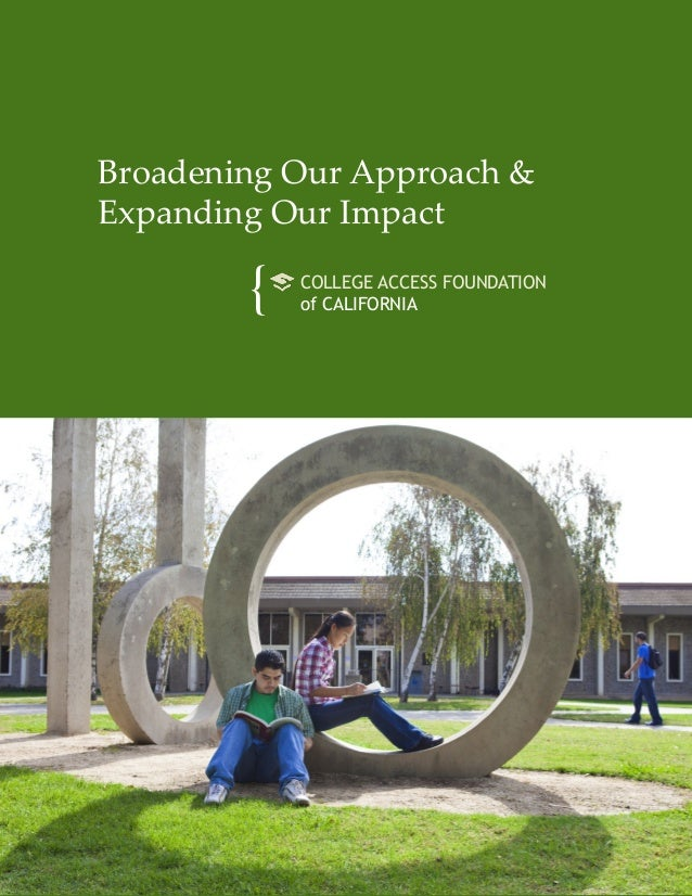 Broadening Our Approach & Expanding Our Impact  {  COLLEGE ACCESS FOUNDATION of CALIFORNIA  Broadening Our Approach & Expa...