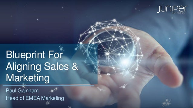 Blueprint for aligning sales and marketing blueprint for aligning sales marketing paul gainham head of emea marketing malvernweather