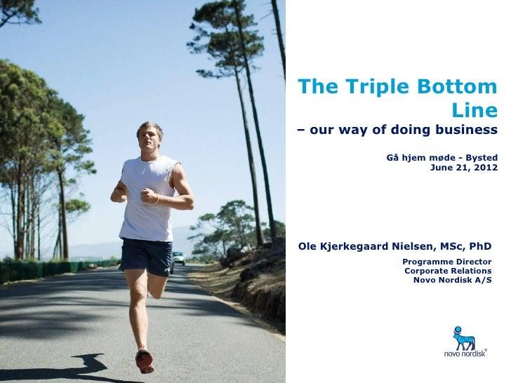 The Triple Bottom              Line– our way of doing business               Gå hjem møde - Bysted                       J...