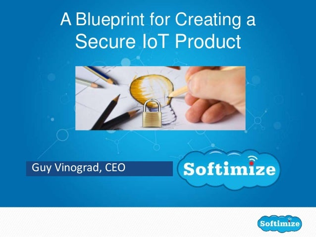 Guy Vinograd, CEO A Blueprint for Creating a Secure IoT Product