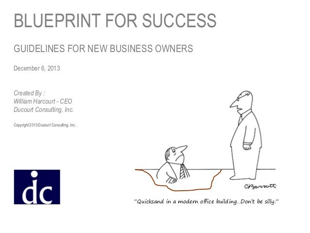 Blueprint for success blueprint for success guidelines for new business owners december 6 2013 created by william malvernweather Gallery