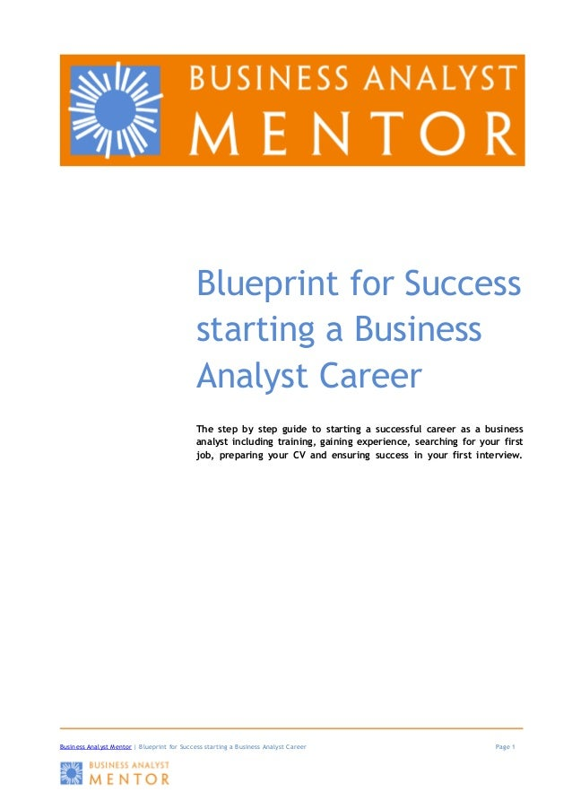 Blueprint for success startingabusinessanalystcareer business analyst mentor blueprint for success starting a business analyst career page 1 blueprint for malvernweather Images