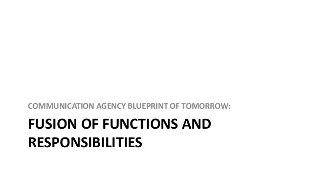 COMMUNICATION AGENCY BLUEPRINT OF TOMORROW:  FUSION OF FUNCTIONS AND RESPONSIBILITIES