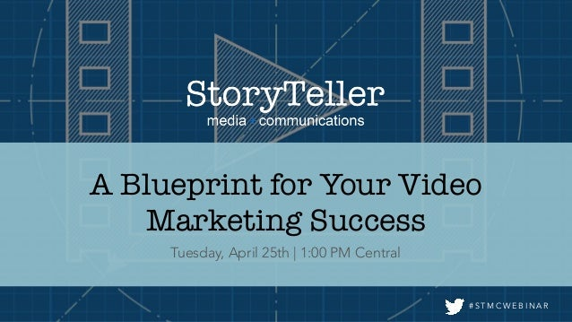 A blueprint for video marketing success how to get more from a one d tuesday april 25th 100 pm central s t m c w e b i n a r a blueprint for your malvernweather Gallery