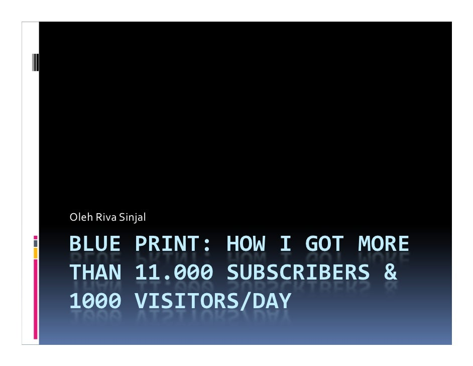Oleh Riva SinjalBLUE PRINT: HOW I GOT MORETHAN 11.000 SUBSCRIBERS &1000 VISITORS/DAY