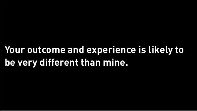 Your outcome and experience is likely to      be very different than mine.Tuesday, February 26, 13