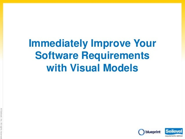 Immediately Improve Your Software Requirements with Visual Models  © Seilevel, Inc. All rights reserved