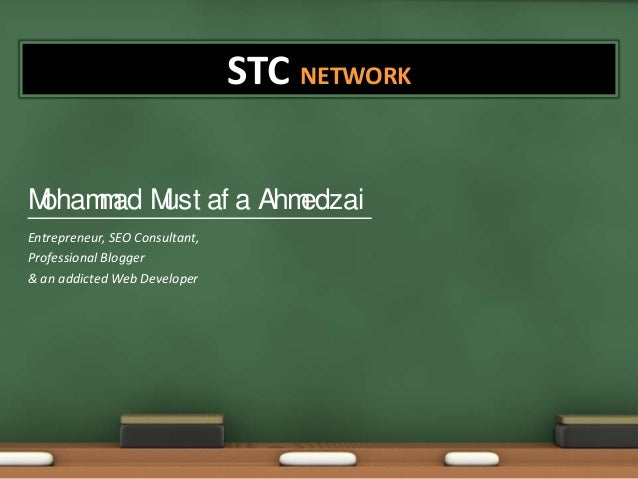 STC NETWORK M oham ad M af a Ahm m ust edzai Entrepreneur, SEO Consultant, Professional Blogger & an addicted Web Develope...