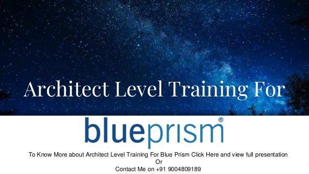 Architect Level Training For To Know More about Architect Level Training For Blue Prism Click Here and view full presentat...