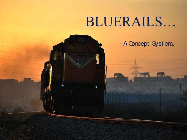 BLUERAILS…   -AConcept Syst em…