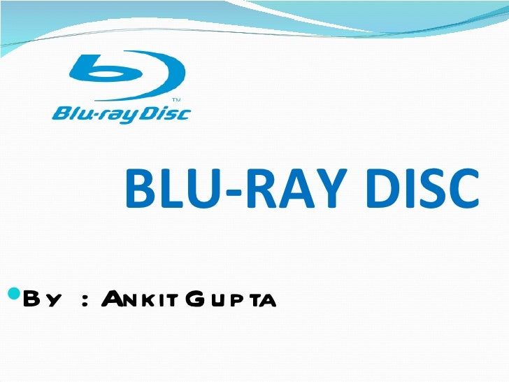 BLU-RAY DISC   <ul><li>By  : Ankit Gupta </li></ul>