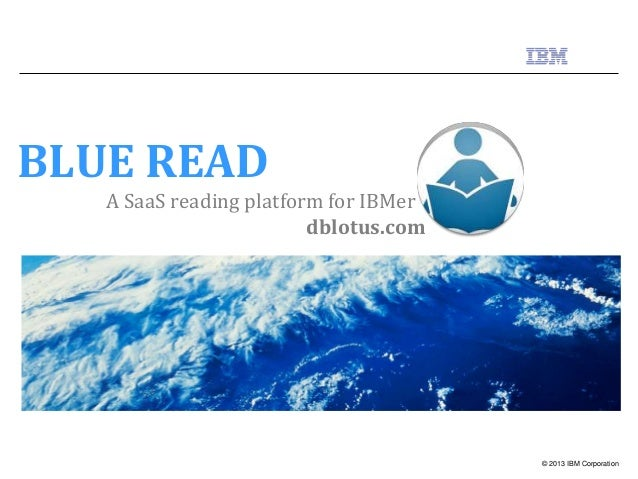 BLUE READ A SaaS reading platform for IBMer dblotus.com  © 2013 IBM Corporation