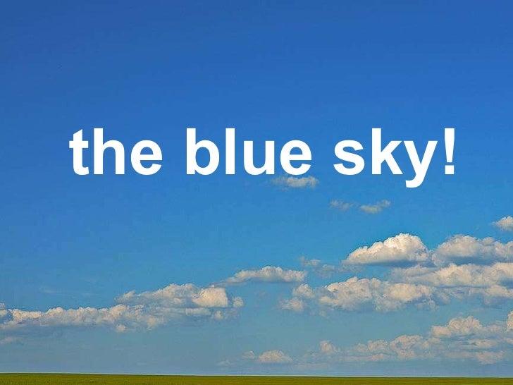 the blue sky!