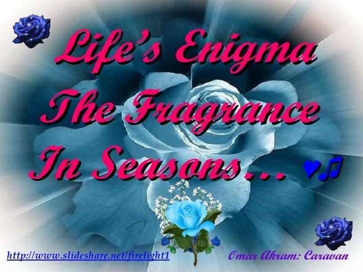<ul><li>Life's Enigma  </li></ul><ul><li>The Fragrance  </li></ul><ul><li>In Seasons…  ♥♫ </li></ul>Vangelis: Roxane's Vei...