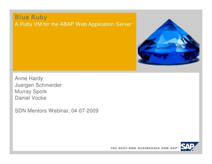 Blue Ruby A Ruby VM for the ABAP Web Application Server     Anne Hardy Juergen Schmerder Murray Spork Daniel Vocke  SDN Me...
