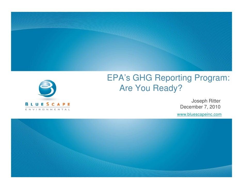 EPA's GHG Reporting Program:             p    g    g  Are Your Ready?                     Joseph Ritter                 De...