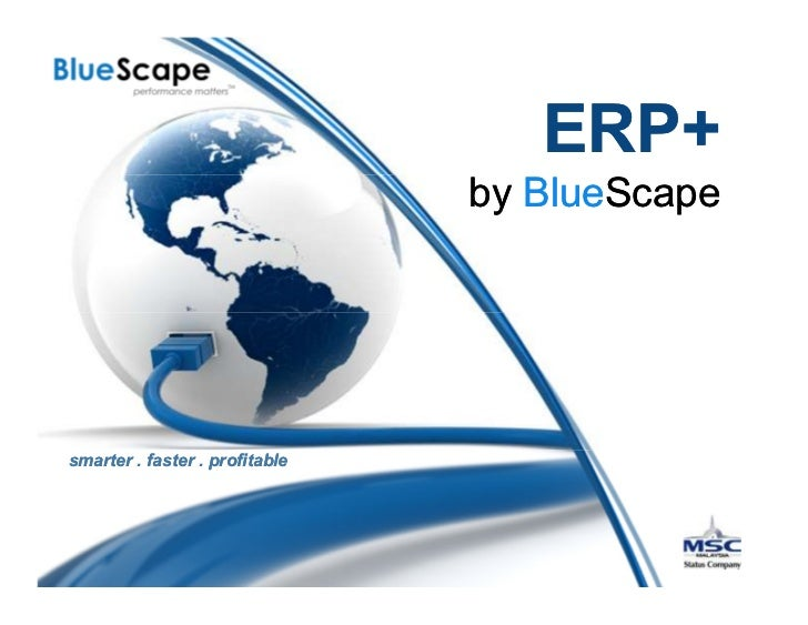 ERP+                                by BlueScapesmarter . faster . profitable
