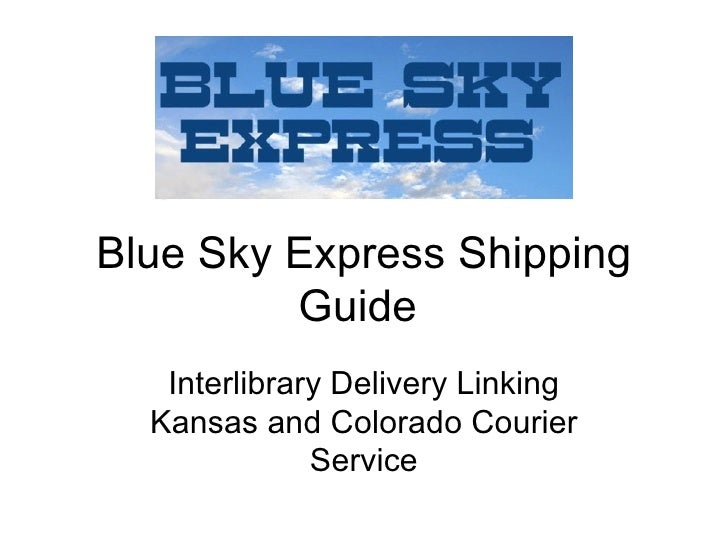 Blue Sky Express Shipping Guide  Interlibrary Delivery Linking Kansas and Colorado Courier Service